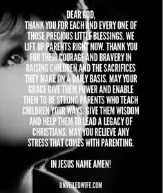 Prayer Of The Day - Relieve Stress From Parenthood Dear God,  You have given children as a blessing.  Thank you for each and every one of those precious little blessings.  We lift up parents right now.  Thank you for their courage and bravery in raising children and the sacrifices they make on a daily basis.  May your grace give them power and enable them to be strong parents who teach children your ways.  Give them wisdom and help them to lead a legacy of Christians.  May you relieve any…