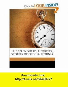 The splendid idle forties stories of old California (9781175723772) Gertrude Franklin Horn Atherton, Norwood Press, Macmillan Company , ISBN-10: 1175723770  , ISBN-13: 978-1175723772 ,  , tutorials , pdf , ebook , torrent , downloads , rapidshare , filesonic , hotfile , megaupload , fileserve