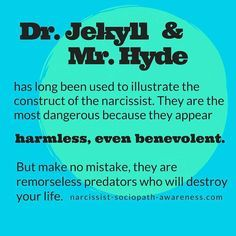 Understanding why the narcissist is a Dr Jekyll and Mr Hyde character will help you to deal with a narcissist. To find out how to heal from narcissistic abuse and more this blog will help you ... https://www.melanietoniaevans.com/articles/narcissism-understood.htm