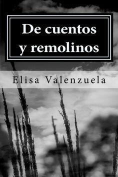 De cuentos y remolinos: cuentos cortos y narrativa, por Elisa Valenzuela. Disponible en amazon y kindle :)