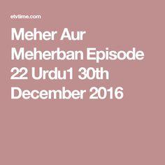Meher Aur Meherban Episode 22 Urdu1 30th December 2016