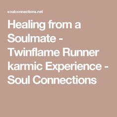 Healing from a Soulmate - Twinflame Runner karmic Experience - Soul Connections