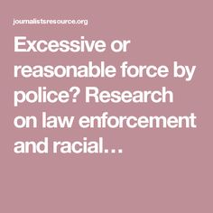 Excessive or reasonable force by police? Research on law enforcement and racial…