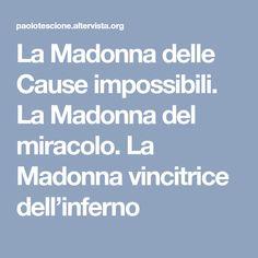 La Madonna delle Cause impossibili. La Madonna del miracolo. La Madonna vincitrice dell'inferno