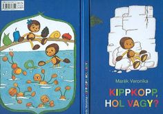 Marci fejlesztő és kreatív oldala: Marék Veronika - Kippkopp hol vagy Children's Literature, Kindergarten, Family Guy, Marvel, Photo And Video, Education, Comics, School, Books