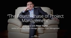 The 4th Phase of Project Management: Interview with Peter Taylor (Video)