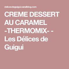 CREME DESSERT AU CARAMEL -THERMOMIX- - Les Délices de Guigui