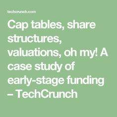 Cap tables, share structures, valuations, oh my! A case study of early-stage funding – TechCrunch Case Study, Vocabulary, How To Get, Stage, Tables, Cap, Entrepreneurship, Mesas, Baseball Hat