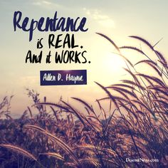 "Elder Haynie ""Repentance is real. And it works."" #ldsconf #lds #quotes"