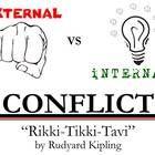 Internal and External Conflict - Rikki-Tikki-Tavi  This 20-slide PowerPoint takes Rudyard Kiplings short story Rikki Tikki Tavi (a story in the ...