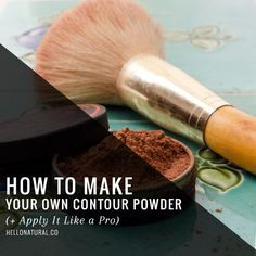 How To Make Your Own Contour Powder ( Apply It Like a Pro) | http://helloglow.co/homemade-contouring-powder/