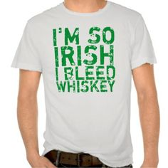 """I'm so Irish, I bleed Whiskey"" - Funny St. Patricks Day T-Shirt :-)"