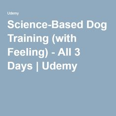 Science-Based Dog Training (with Feeling) - All 3 Days | Udemy