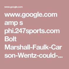 www.google.com amp s phi.247sports.com Bolt Marshall-Faulk-Carson-Wentz-could-be-the-NFL-MVP-this-year-108981291 Amp