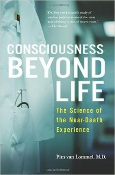 Amazon.com: Consciousness Beyond Life: The Science of the Near-Death Experience (9780061777264): Pim van Lommel: Books