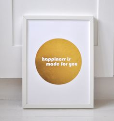 Happiness Is Made For You - Gold Foil Print via sarahandbendrix on Etsy