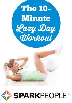 The 10-Minute Lazy Day Workout Video. You won't even have to get off the floor to get a great workout! | via @SparkPeople #workout #fitness #homeworkout