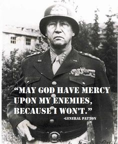 General Patton--A man that my late grandfather, George Wallace Shook, held in highest regard & served under in the 7th army, 3rd division, in Germany & France until the war was won.