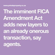 The imminent FICA Amendment Act adds new layers to an already onerous transaction, say agents. Acting, Layers, Ads, Sayings, Layering, Lyrics, Quotations, Idioms, Quote