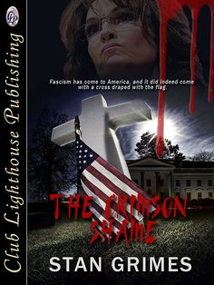 THE CRIMSON SHAME By Stan Grimes (Dystopian/Thriller) New Release!!  Fascism has come to America, and it did indeed come with a cross draped with the flag.  Buy here;