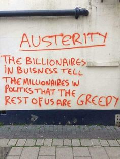The billionaires in business tell the millionaires in politics that the rest of us are greedy.