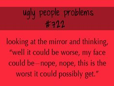 Ugly People Problems #722