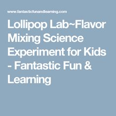 Lollipop Lab~Flavor Mixing Science Experiment for Kids - Fantastic Fun & Learning