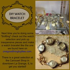 Start your collection of watches to make a cool bracelet at  The Carousel Shop 23 Calendar Ave. La Grange, IL