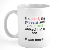 past present future tense mug (10 Great Gifts for Grammar Geeks, on BookRiot)