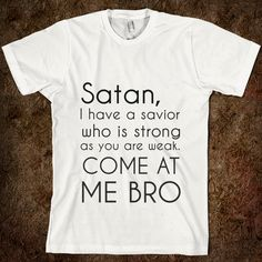 satan, i have a savior come at me bro