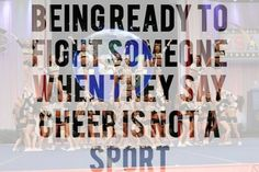 I don't care if I'm cheering or not this year, but you stilllll better not come up to me and say cheer isn't a sport!