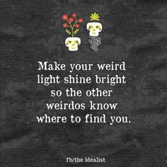 we are all a little weird in our own way~