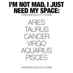 Aries... So many people just don't understand this. I'm honestly not mad, I just need to be alone for awhile.