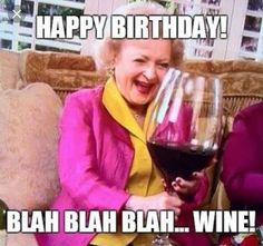 betty white happy birthday meme wine Best Picture For Birthday quotes humorous For Your Taste You ar Free Happy Birthday Cards, Happy Birthday Wishes For A Friend, Happy Birthday For Her, Birthday Quotes For Him, Happy Birthdays, Birthday Ideas, Birthday Images, Friend Birthday Meme, Birthday Quotes Funny For Her