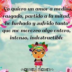 """Chavela tacones frases quotes frida kahlo No quiero un amor a medias, rasgado, partido a la mitad. He luchado y sufrido tanto que me merezco algo entero, inmenso, indestructible"""""""