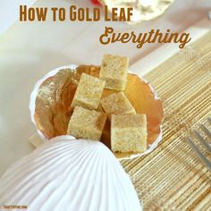 How to Gold Leaf Any