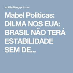 Mabel Politicas: DILMA NOS EUA: BRASIL NÃO TERÁ ESTABILIDADE SEM DE...
