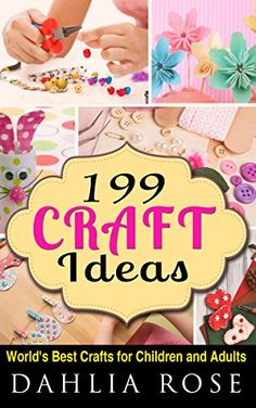 199 Craft Ideas: World's Best Crafts For Children and Adults (Craft Shop,Creative Crafts,Paper Craft,Duct Tape Crafts) by Dahlia Rose http://www.amazon.com/dp/B014AL07GQ/ref=cm_sw_r_pi_dp_3kJ2vb0QSTEBK