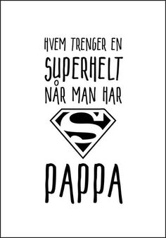 "En koselig plakat som varmer. ""Hvem trenger en superhelt når man har pappa"" Med supermann logo på?Pappa er en superhelt i forkledning. Fikser alt og gir gode rå Thank You Jesus, Illustrations And Posters, Note To Self, Kids And Parenting, Super, My Boys, Wise Words, Hand Lettering, Sayings"