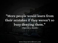More people would learn from their mistakes if they weren't so busy denying them. #quotes #business