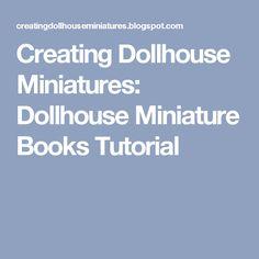 Creating Dollhouse Miniatures: Dollhouse Miniature Books Tutorial