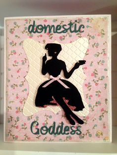 Domestic Goddess card. Made with fancy frames and Suburbia Cricut cartridges.