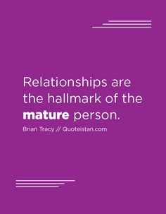 Relationships are the hallmark of the mature person. Maturity Quotes, Brian Tracy, Human Behavior, Quote Of The Day, Psychology, Relationships, Life Quotes, Inspirational Quotes, Motivation