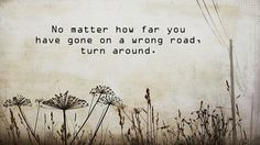 """One of n favorite quotes. The one in my classroom says """"...you can always turn around."""""""