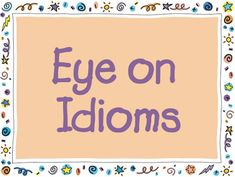 ReadWriteThink: Student Materials: Eye on Idioms