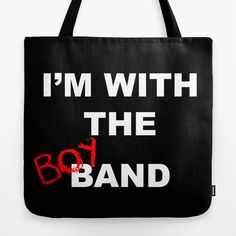 I'm With the Boy Band Tote Bag | boy band, band, im with the band, im with the boy band, 1990s, 90s, groupie, band aid, pop, music, concert, Backstreet Boys, BSB, Nick Carter, Brian Littrell, AJ McLean, Howie D, Kevin Richardson
