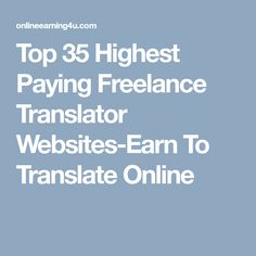 Top 35 Highest Paying Freelance Translator Websites-Earn To Translate Online