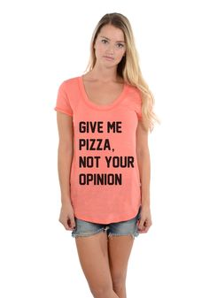 Give Me Pizza Not Your Opinion - Slub Crew Neck Tee