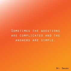 """We can all use some inspirational words from Dr. Seuss sometimes! """"Sometimes the questions are complicated and the answers are simple."""""""