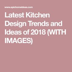 Latest Kitchen Design Trends and Ideas of 2018 (WITH IMAGES)